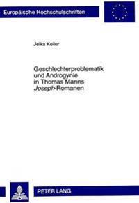 Geschlechterproblematik Und Androgynie in Thomas Manns Joseph-Romanen