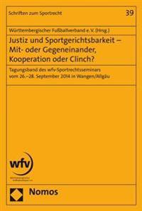 Justiz Und Sportgerichtsbarkeit - Mit- Oder Gegeneinander, Kooperation Oder Clinch?: Tagungsband Des Wfv-Sportrechtsseminars Vom 26.-28. September 201