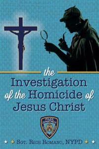 The Investigation of the Homicide of Jesus Christ
