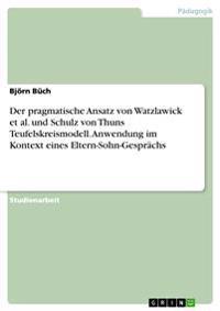 Der pragmatische Ansatz von Watzlawick et al. und Schulz von Thuns Teufelskreismodell. Anwendung im Kontext eines Eltern-Sohn-Gesprächs