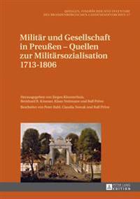 Militaer Und Gesellschaft in Preuen - Quellen Zur Militaersozialisation 1713-1806: Archivalien Im Land Brandenburg, Teil I-III