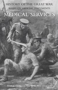 Medical (Campaign) Services Vol 4(official History of the Great War Based on Official Documents)