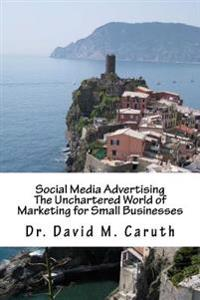 Social Media Advertising: The Unchartered World of Marketing for Small Businesses