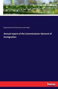 Annual Report of the Commissioner-General of Immigration