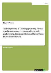 Trainingslehre 2. Trainingsplanung Fur Das Ausdauertraining. Leistungsdiagnostik, Zielsetzung, Trainingsplanung Mesozyklus, Literaturrecherche
