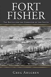Fort Fisher: The Battle for the Gibraltar of the South