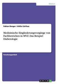 Medizinische Eingliederungsvorgänge von Fachbereichen in MVZ. Das Beispiel Diabetologie