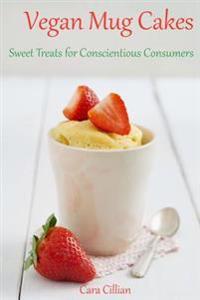 Vegan Mug Cakes: Sweet Treats for Conscientious Consumers