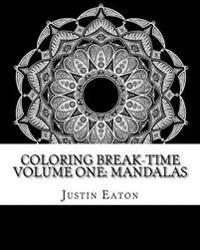 Coloring Break-Time Volume One: Mandalas