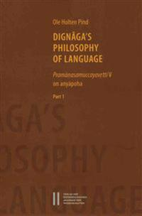 Dignagas Philosophy of Language: Pramanasamuccayavrtti on Anyapoha. Part I and Part II