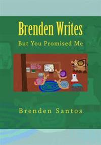 Brenden Writes: : But You Promised Me