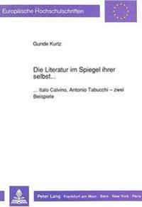 Die Literatur Im Spiegel Ihrer Selbst...: ...Italo Calvino, Antonio Tabucchi - Zwei Beispiele