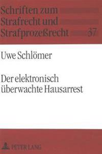 Der Elektronisch Ueberwachte Hausarrest: Eine Untersuchung Der Auslaendischen Erfahrungen Und Der Anwendbarkeit in Der Bundesrepublik Deutschland