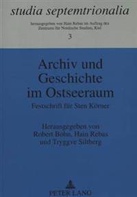 Archiv Und Geschichte Im Ostseeraum: Festschrift Fuer Sten Koerner