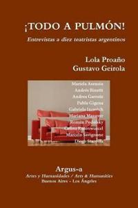 Todo a Pulmon! - Entrevistas a Diez Teatristas Argentinos