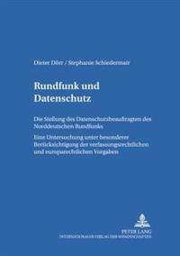 Rundfunk Und Datenschutz: Die Stellung Des Datenschutzbeauftragen Des Norddeutschen Rundfunks- Eine Untersuchung Unter Besonderer Beruecksichtig