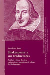 Shakespeare y Sus Traductores: Analisis Critico de Siete Traducciones Espanolas de Obras de Shakespeare
