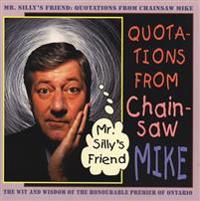 Mr. Silly's Friend: Quotations from Chainsaw Mike