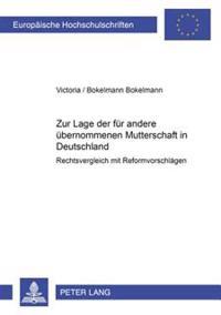 Zur Lage Der Fuer Andere Uebernommenen Mutterschaft in Deutschland: Rechtsvergleich Mit Reformvorschlaegen