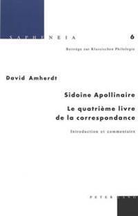 Sidoine Apollinaire: Le Quatrième Livre de la Correspondance: Introduction Et Commentaire