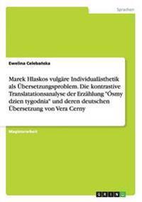 Marek Hlaskos Vulgare Individualasthetik ALS Ubersetzungsproblem. Die Kontrastive Translatationsanalyse Der Erzahlung Osmy Dzien Tygodnia Und Deren Deutschen Ubersetzung Von Vera Cerny