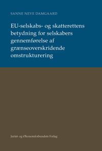 EU-selskabs- og skatterettens betydning for selskabers gennemførelse af grænseoverskridende omstrukturering