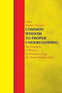 Common Wisdom to Proper Understanding