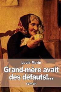 Grand-Mere Avait Des Defauts!...
