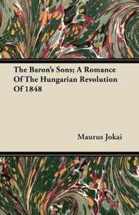 The Baron's Sons; A Romance of the Hungarian Revolution of 1848