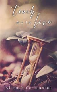 Teach Me to Live (Teach Me Series - Book One)