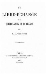 Le Libre-Echange Et La Depopulation de La France