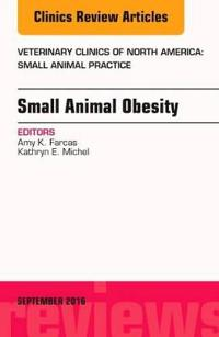Small Animal Obesity, an Issue of Veterinary Clinics of North America