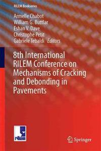 8th International Rilem Conference on Mechanisms of Cracking and Debonding in Pavements