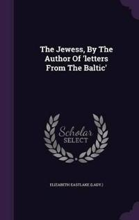 The Jewess, by the Author of 'letters from the Baltic'