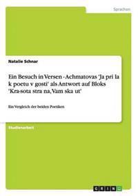 Ein Besuch in Versen - Achmatovas 'ja Pri?la K Poetu V Gosti' ALS Antwort Auf Bloks 'Kra-Sota Stra?na, Vam Ska?ut'
