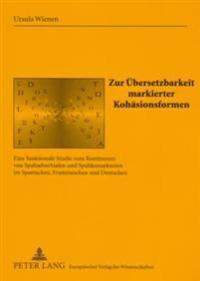 Zur Uebersetzbarkeit Markierter Kohaesionsformen: Eine Funktionale Studie Zum Kontinuum Von Spaltadverbialen Und Spaltkonnektoren Im Spanischen, Franz