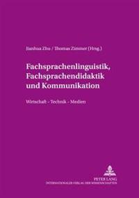 Fachsprachenlinguistik, Fachsprachendidaktik Und Interkulturelle Kommunikation: Wirtschaft - Technik - Medien