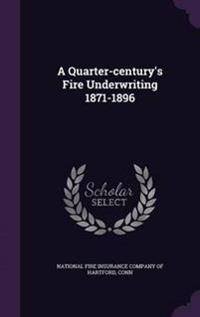 A Quarter-Century's Fire Underwriting 1871-1896