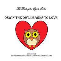 Oswin the Owl Learns to Love: Fruit of the Spirit Book 1