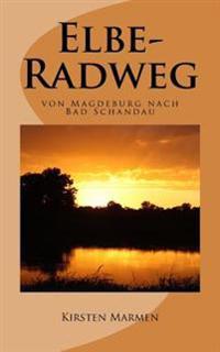 Elbe-Radweg - Von Magdeburg Nach Bad Schandau