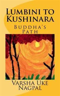 Lumbini to Kushinara: Buddha's Path