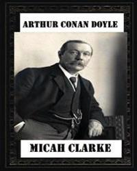 Micah Clarke(1889), by Arthur Conan Doyle (Novel)
