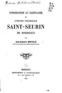 Introduction Au Cartulaire de L'Eglise Collegiale Saint-Seurin de Bordeaux