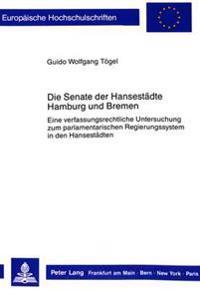 Die Senate Der Hansestaedte Hamburg Und Bremen: Eine Verfassungsrechtliche Untersuchung Zum Parlamentarischen Regierungssystem in Den Hansestaedten