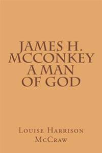 James H. McConkey a Man of God