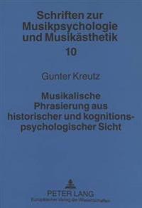 Musikalische Phrasierung Aus Historischer Und Kognitionspsychologischer Sicht