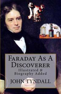 Faraday as a Discoverer: [Illustrated & Biography Added]