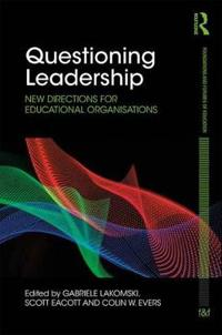Questioning Leadership: New Directions for Educational Organisations