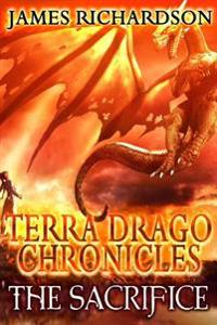 The Terra Drago Chronicles: The Sacrifice
