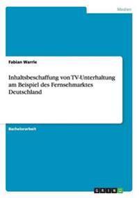 Inhaltsbeschaffung Von TV-Unterhaltung Am Beispiel Des Fernsehmarktes Deutschland